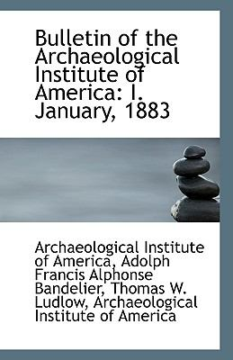 Bulletin of the Archaeological Institute of Americ : I. January 1883 N/A edition cover