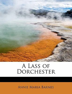 Lass of Dorchester  N/A 9781115636933 Front Cover