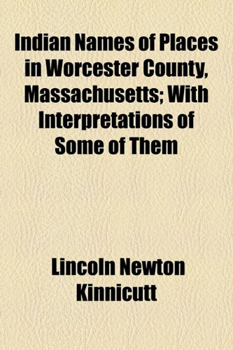 Indian Names of Places in Worcester County, Massachusetts; with Interpretations of Some of Them  2010 edition cover