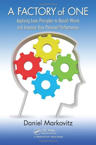 Factory of One Applying Lean Principles to Banish Waste and Improve Your Personal Performance  2011 edition cover