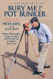 Bury Me in a Pot Bunker (New Special Edition) Design Philosophies, Creative Insights and Playing Tips to Improve Your Score from the World's Most Challenging Golf Course Architect N/A edition cover