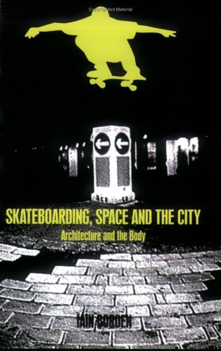 Skateboarding, Space and the City Architecture and the Body  2001 9781859734933 Front Cover