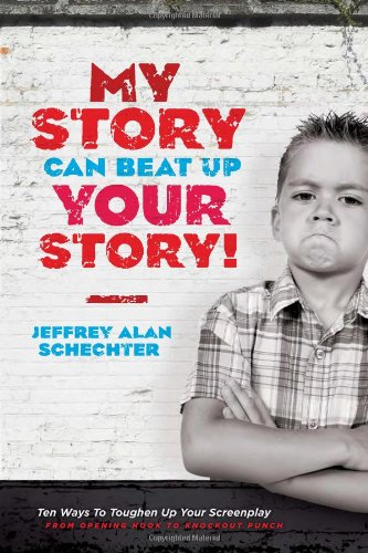 My Story Can Beat up Your Story Ten Ways to Toughen up Your Screenplay from Opening Hook to Knockout Punch  2011 9781932907933 Front Cover