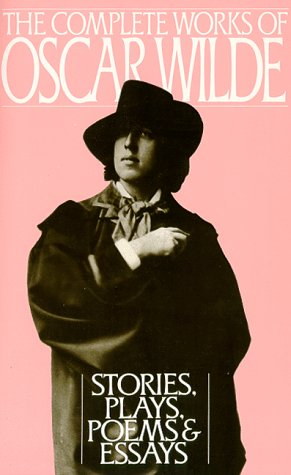 Complete Works of Oscar Wilde Stories, Plays, Poems and Essays N/A edition cover