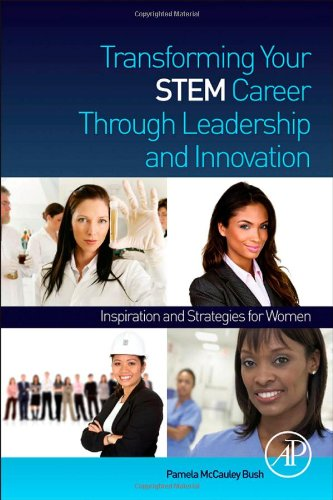 Transforming Your STEM Career Through Leadership and Innovation Inspiration and Strategies for Women  2013 9780123969934 Front Cover
