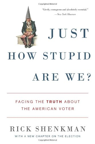 Just How Stupid Are We? Facing the Truth about the American Voter  2009 edition cover
