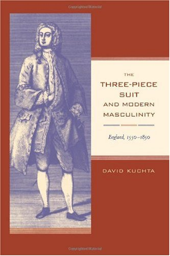 Three-Piece Suit and Modern Masculinity England, 1550-1850  2001 edition cover
