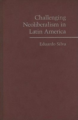 Challenging Neoliberalism in Latin America   2009 9780521879934 Front Cover