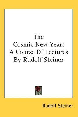 Cosmic New Year : A Course of Lectures by Rudolf Steiner N/A 9780548133934 Front Cover