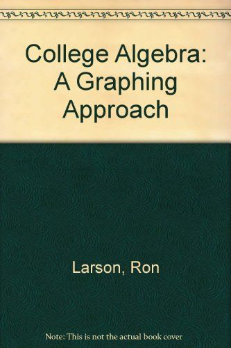 College Algebra : Used with ... Larson-College Algebra: A Graphing Approach 3rd 2001 9780618072934 Front Cover
