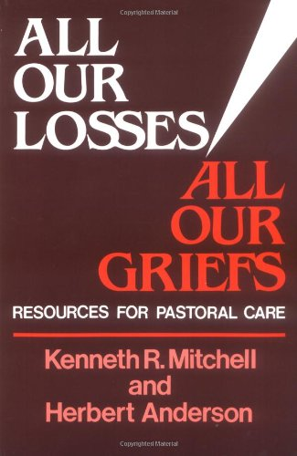 All Our Losses, All Our Griefs Resources for Pastoral Care N/A edition cover