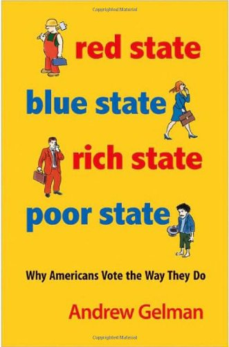 Red State, Blue State, Rich State, Poor State Why Americans Vote the Way They Do  2009 (Revised) edition cover