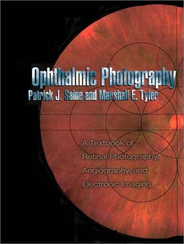 Ophthalmic Photography A Textbook of Retinal Photography, Angiography, and Electronic Imaging  1996 9780750697934 Front Cover