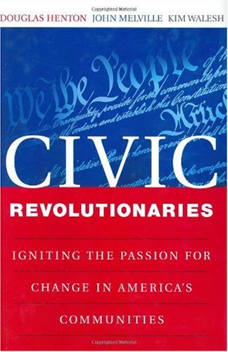 Civic Revolutionaries Igniting the Passion for Change in America's Communities  2003 9780787963934 Front Cover