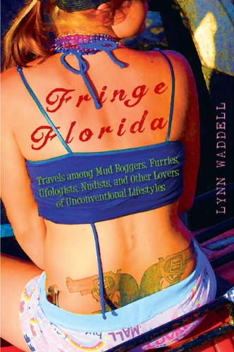 Fringe Florida Travels among Mud Boggers, Furries, Ufologists, Nudists, and Other Lovers of Unconventional Lifestyles  2013 edition cover
