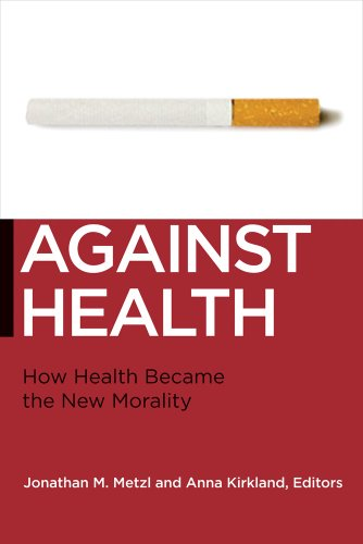 Against Health How Health Became the New Morality  2010 edition cover