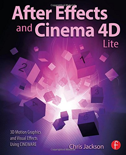 After Effects and Cinema 4D Lite 3D Motion Graphics and Visual Effects Using CINEWARE  2015 edition cover