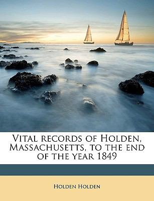 Vital Records of Holden, Massachusetts, to the End of the Year 1849 N/A edition cover