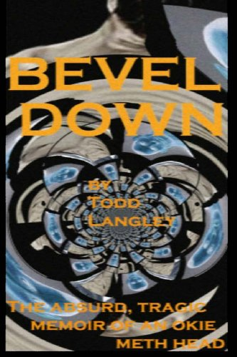 Bevel Down The Absurd Tragic Memoir of an Okie Meth Head N/A 9781492107934 Front Cover