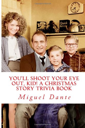 You'll Shoot Your Eye Out, Kid! a Christmas Story Trivia Book  N/A 9781493692934 Front Cover