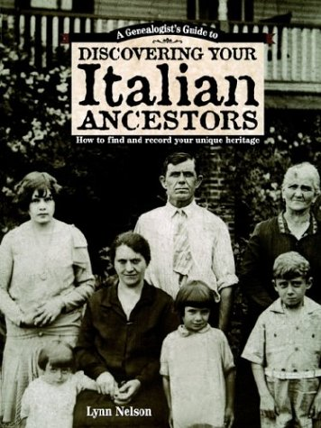 Genealogists Guide to Discovering Your Italian Ancestors How to Find and Record Your Unique Heritage  1997 9781558706934 Front Cover