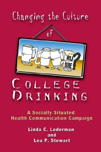 Changing the Culture of College Drinking A Socially Situated Health Communication Campaign  2005 edition cover