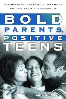 Bold Parents, Positive Teens Loving and Guiding Your Child Through the Challenges of Adolescence  2002 9781578564934 Front Cover