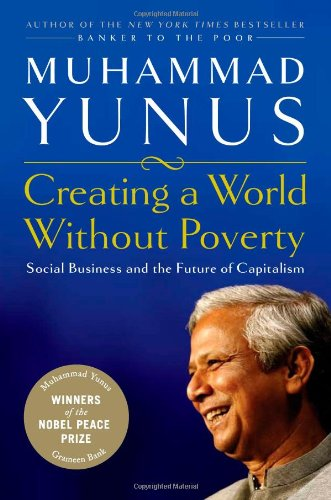 Creating a World Without Poverty Social Business and the Future of Capitalism  2008 9781586484934 Front Cover