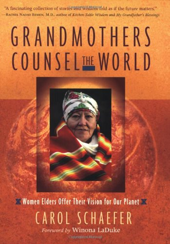 Grandmothers Counsel the World Women Elders Offer Their Vision for Our Planet  2006 9781590302934 Front Cover