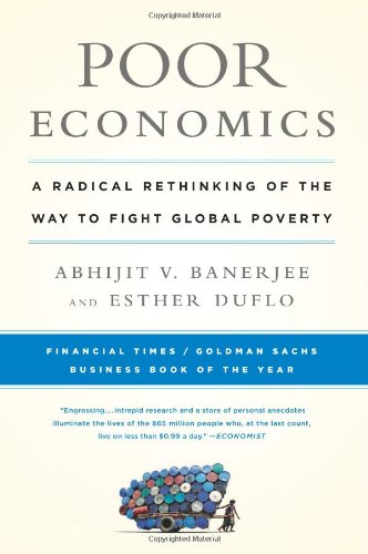 Poor Economics A Radical Rethinking of the Way to Fight Global Poverty  2012 9781610390934 Front Cover