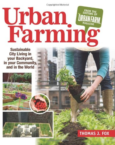Urban Farming Sustainable City Living in Your Backyard, in Your Community, and in the World  2011 edition cover