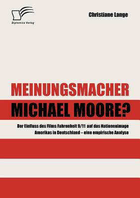 Meinungsmacher Michael Moore?   2008 9783836655934 Front Cover