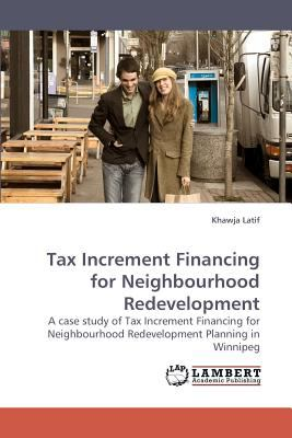 Tax Increment Financing for Neighbourhood Redevelopment N/A 9783838309934 Front Cover
