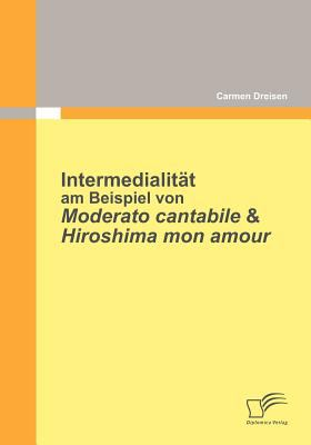 Intermedialit�t Am Beispiel Von Moderato Cantabile and Hiroshima Mon Amour  2010 9783842850934 Front Cover