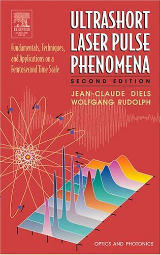 Ultrashort Laser Pulse Phenomena Fundamentals, Techniques, and Applications on a Femtosecond Time Scale 2nd 2006 (Revised) 9780122154935 Front Cover