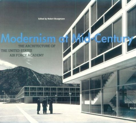 Modernism at Mid-Century The Architecture of the United States Air Force Academy N/A 9780226076935 Front Cover