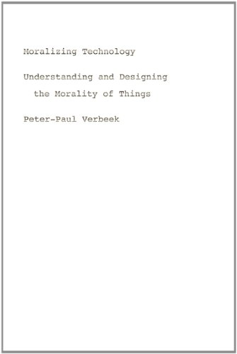 Moralizing Technology Understanding and Designing the Morality of Things  2011 edition cover