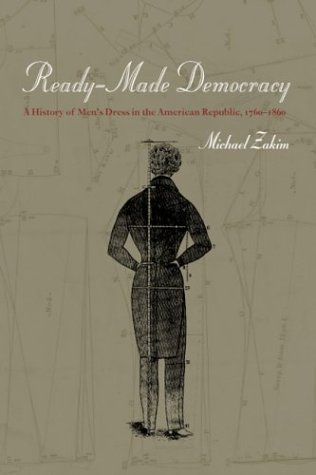 Ready-Made Democracy A History of Men's Dress in the American Republic, 1760-1860  2003 9780226977935 Front Cover