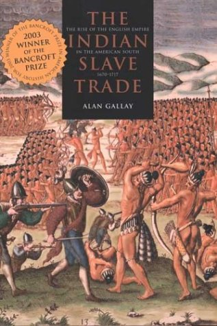 Indian Slave Trade The Rise of the English Empire in the American South, 1670-1717  2002 edition cover