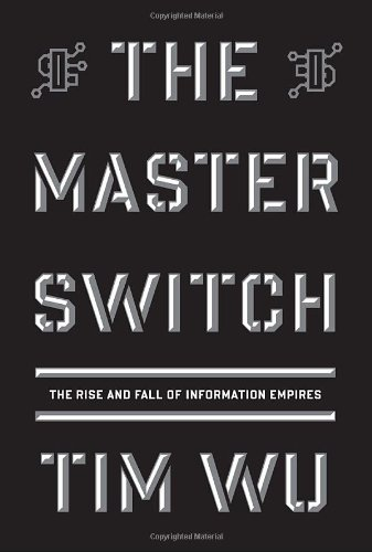 Master Switch The Rise and Fall of Information Empires  2010 edition cover