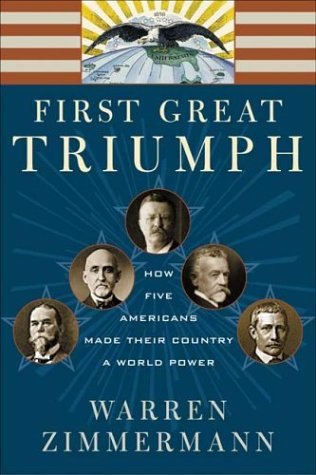 First Great Triumph How Five Americans Made Their Country a World Power  2002 9780374528935 Front Cover