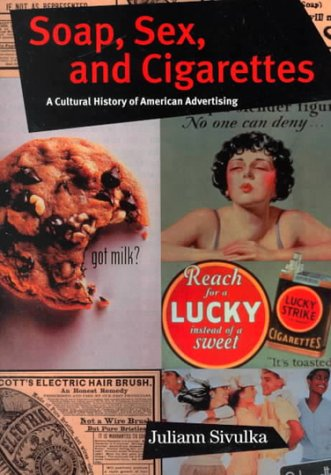 Soap, Sex, and Cigarettes A Cultural History of American Advertising  1998 edition cover
