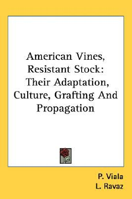 American Vines, Resistant Stock : Their Adaptation, Culture, Grafting and Propagation N/A 9780548475935 Front Cover