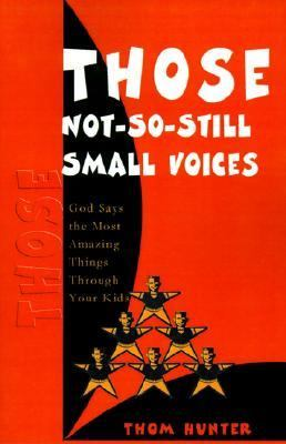 Those Not-So-Still Small Voices God Says the Most Amazing Things Through Your Kids  1993 9780595129935 Front Cover