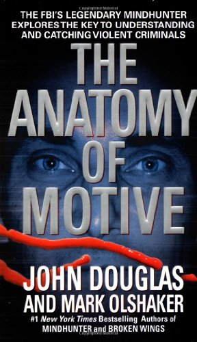Anatomy of Motive The FBI's Legendary Mindhunter Explores the Key to Understanding and Catching Violent Criminals  1999 (Reprint) edition cover