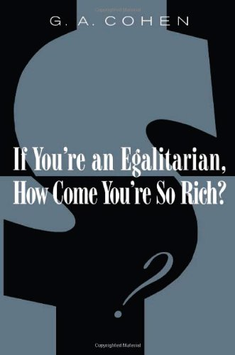 If You're an Egalitarian, How Come You're So Rich?   2000 9780674006935 Front Cover