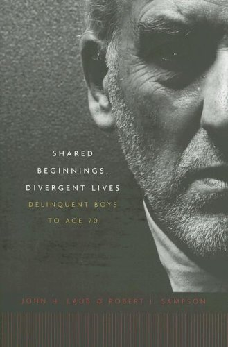 Shared Beginnings, Divergent Lives Delinquent Boys to Age 70  2003 edition cover
