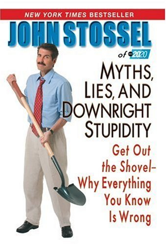 Myths, Lies, and Downright Stupidity Get Out the Shovel - Why Everything You Know Is Wrong N/A edition cover