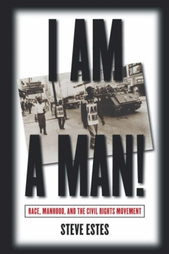 I Am a Man! Race, Manhood, and the Civil Rights Movement  2005 edition cover