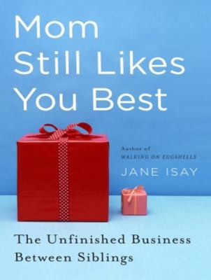 Mom Still Likes You Best: The Unfinished Business Between Siblings  2010 edition cover